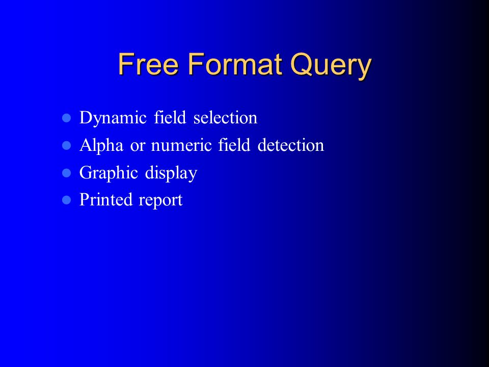 Free Format Query Dynamic field selection Alpha or numeric field detection Graphic display Printed report