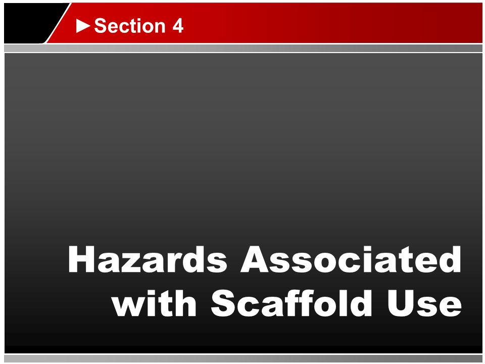 Hazards Associated with Scaffold Use Hazards: ► Electrical hazards ► Fall hazards ► Falling objects