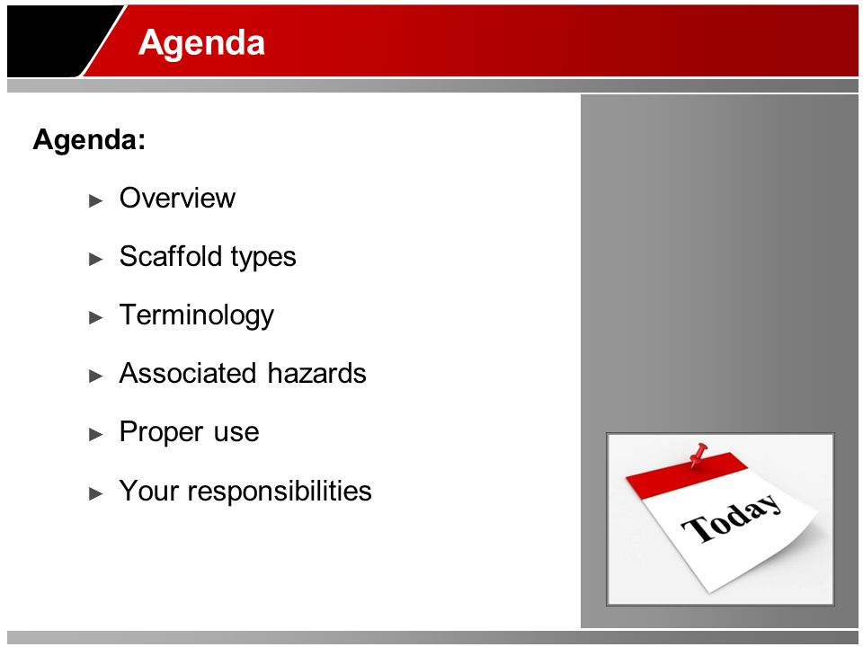 Agenda Agenda: ► Overview ► Scaffold types ► Terminology ► Associated hazards ► Proper use ► Your responsibilities