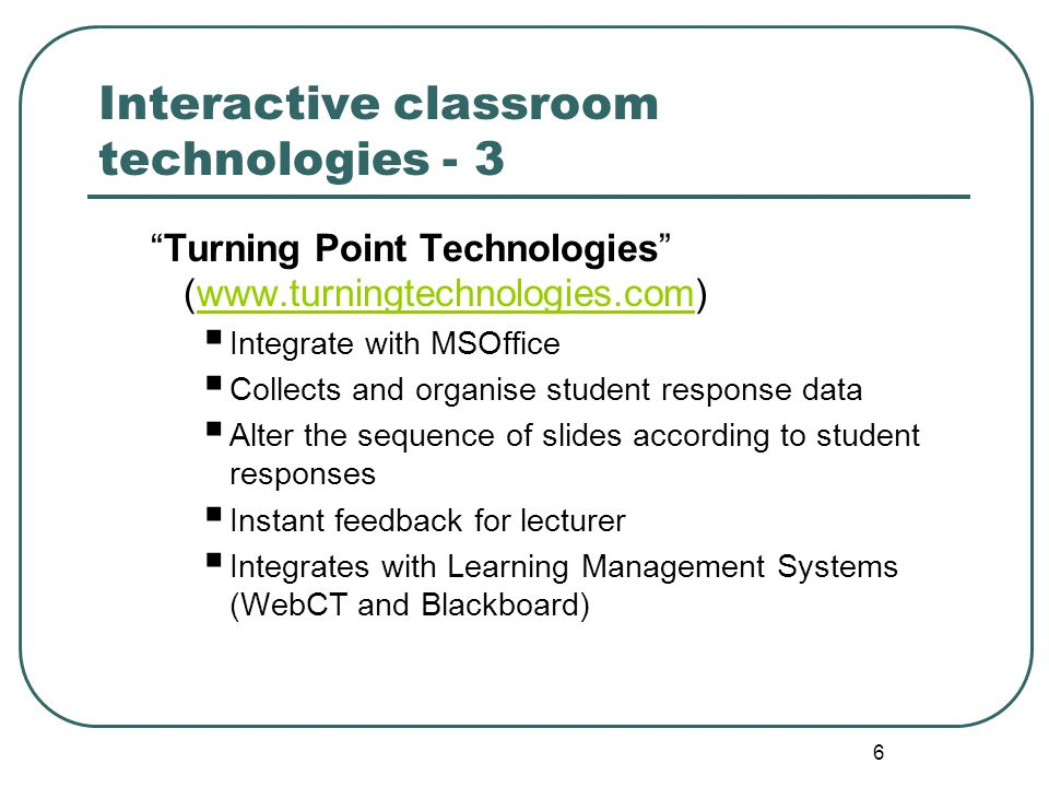 "6 Interactive classroom technologies - 3 ""Turning Point Technologies"" (www.turningtechnologies.com)www.turningtechnologies.com  Integrate with MSOffi"