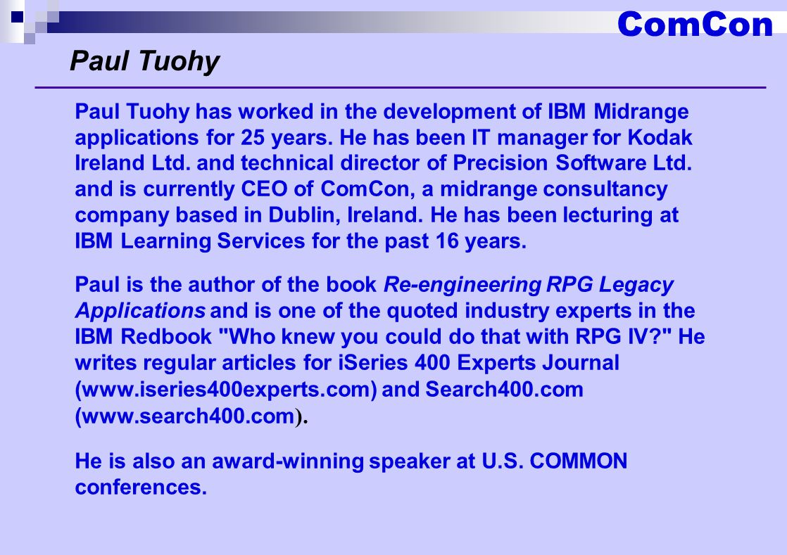 ComCon Paul Tuohy Paul Tuohy has worked in the development of IBM Midrange applications for 25 years.