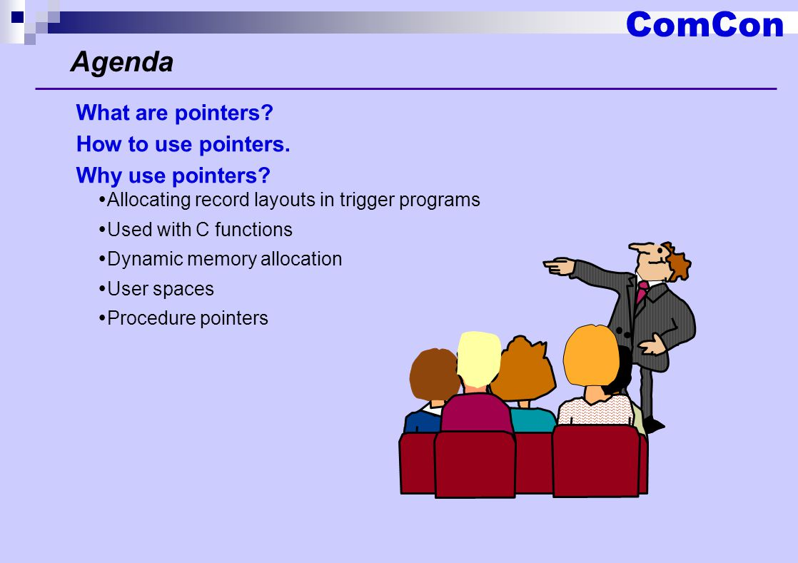 ComCon What is a pointer.Basing pointers are used to locate the storage for based variables.
