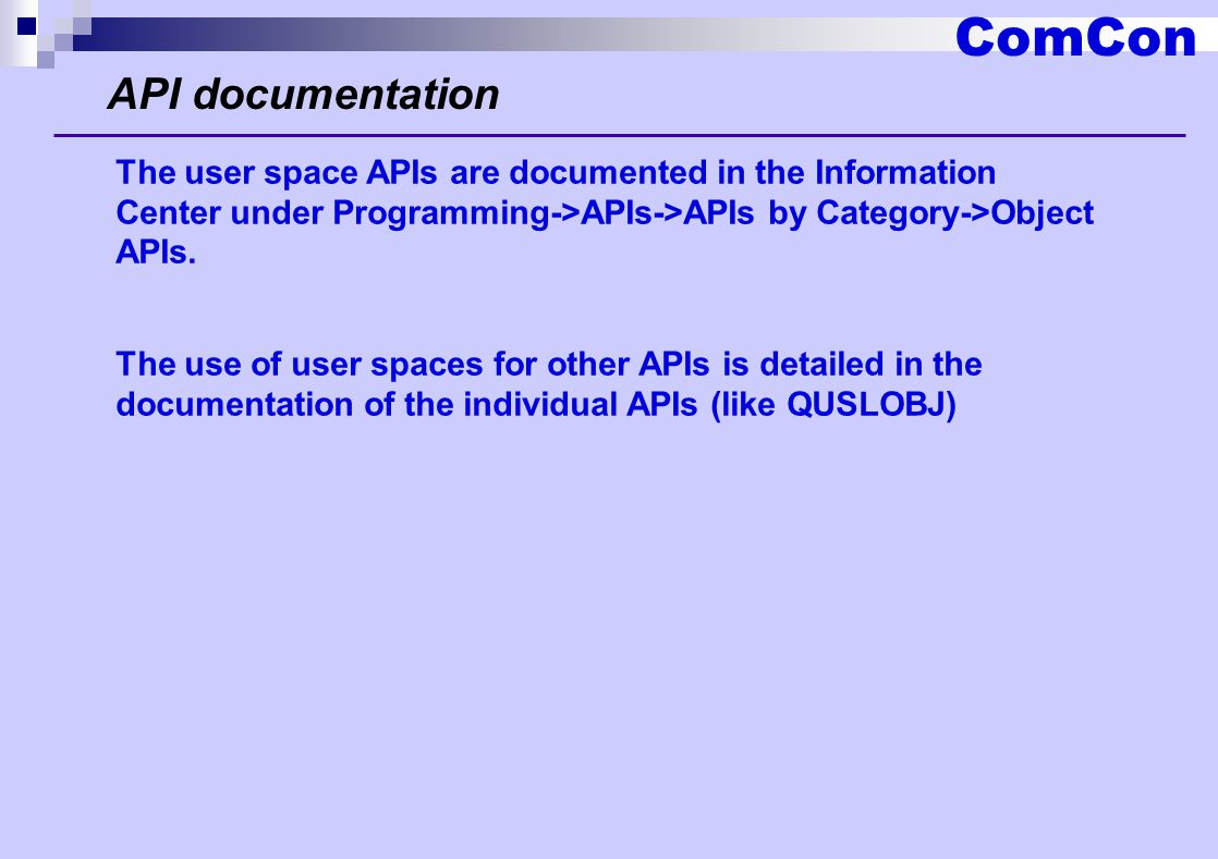 ComCon The user space APIs are documented in the Information Center under Programming->APIs->APIs by Category->Object APIs.