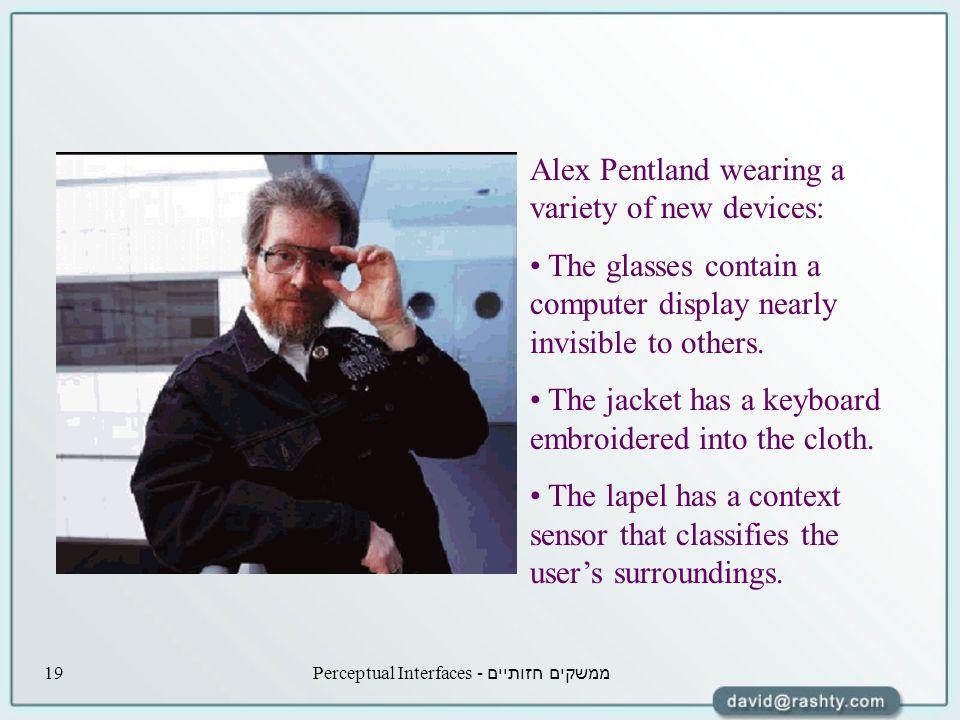 ממשקים חזותיים - Perceptual Interfaces19 Alex Pentland wearing a variety of new devices: The glasses contain a computer display nearly invisible to others.