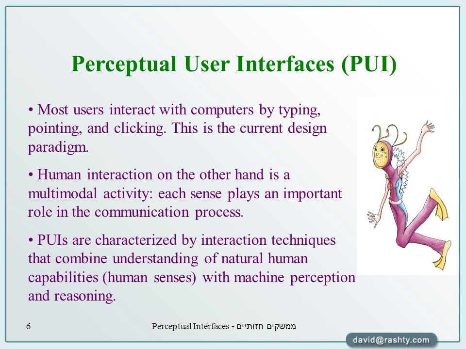 ממשקים חזותיים - Perceptual Interfaces7 Types of interfaces Multimedia – Uses perceptual and cognitive skills to interpret information presented to the user.