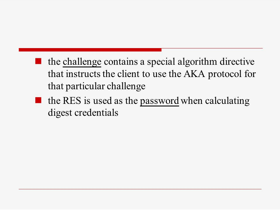 the challenge contains a special algorithm directive that instructs the client to use the AKA protocol for that particular challenge the RES is used a