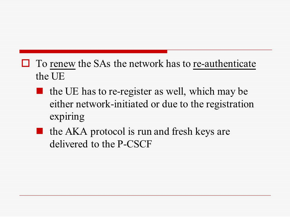  To renew the SAs the network has to re-authenticate the UE the UE has to re-register as well, which may be either network-initiated or due to the re