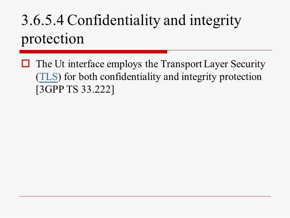 3.6.5.4 Confidentiality and integrity protection  The Ut interface employs the Transport Layer Security (TLS) for both confidentiality and integrity