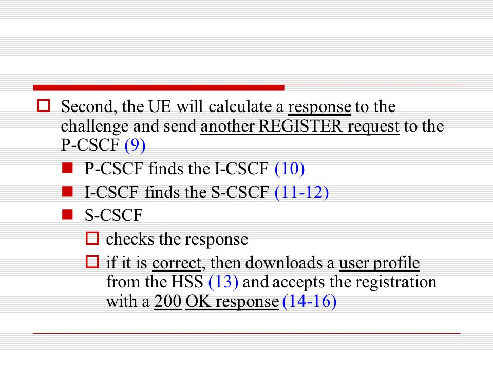  Second, the UE will calculate a response to the challenge and send another REGISTER request to the P-CSCF (9) P-CSCF finds the I-CSCF (10) I-CSCF fi
