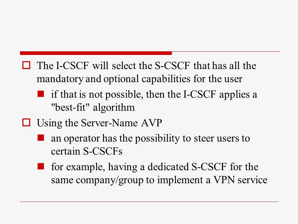  The I-CSCF will select the S-CSCF that has all the mandatory and optional capabilities for the user if that is not possible, then the I-CSCF applies
