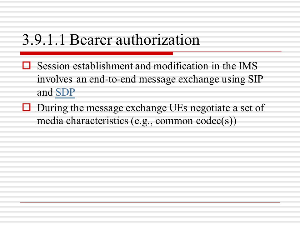 3.9.1.1 Bearer authorization  Session establishment and modification in the IMS involves an end-to-end message exchange using SIP and SDPSDP  During