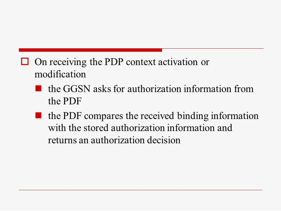  On receiving the PDP context activation or modification the GGSN asks for authorization information from the PDF the PDF compares the received bindi