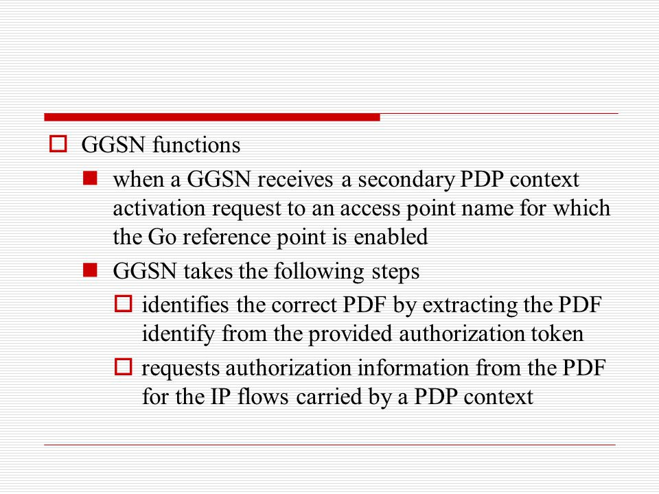  GGSN functions when a GGSN receives a secondary PDP context activation request to an access point name for which the Go reference point is enabled G