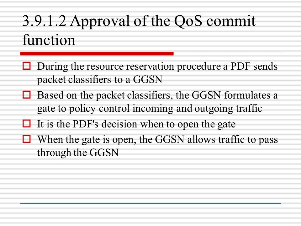 3.9.1.2 Approval of the QoS commit function  During the resource reservation procedure a PDF sends packet classifiers to a GGSN  Based on the packet