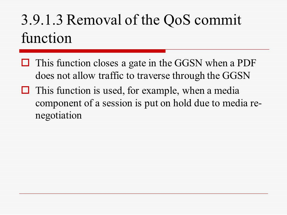 3.9.1.3 Removal of the QoS commit function  This function closes a gate in the GGSN when a PDF does not allow traffic to traverse through the GGSN 