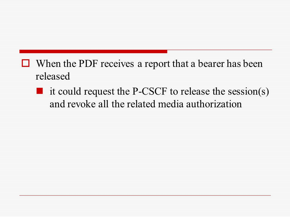  When the PDF receives a report that a bearer has been released it could request the P-CSCF to release the session(s) and revoke all the related medi