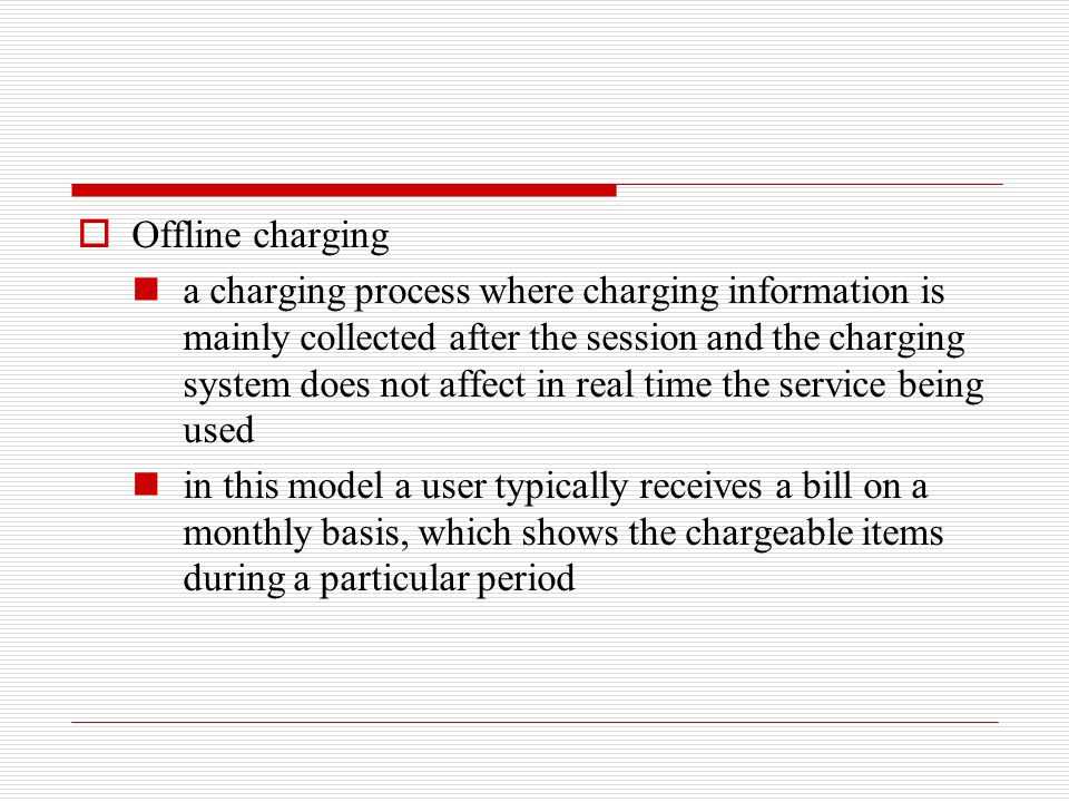  Offline charging a charging process where charging information is mainly collected after the session and the charging system does not affect in real