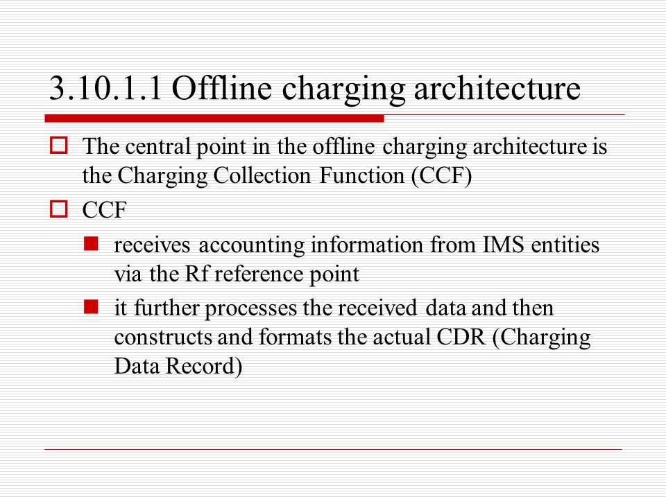 3.10.1.1 Offline charging architecture  The central point in the offline charging architecture is the Charging Collection Function (CCF)  CCF receiv