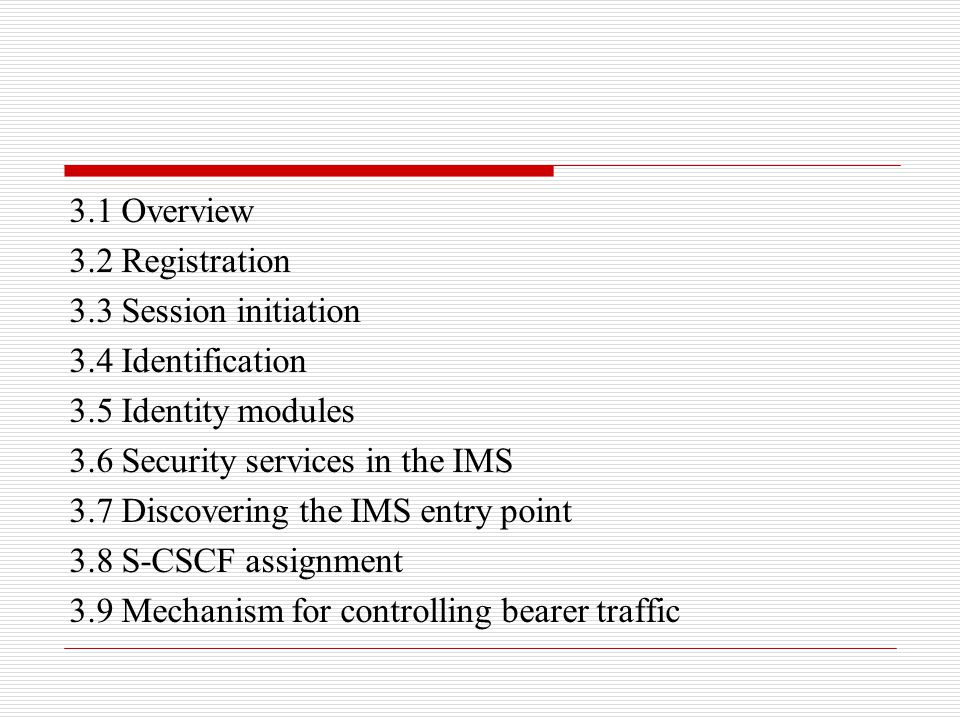 3.1 Overview 3.2 Registration 3.3 Session initiation 3.4 Identification 3.5 Identity modules 3.6 Security services in the IMS 3.7 Discovering the IMS