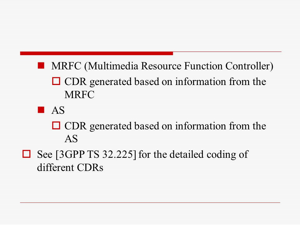 MRFC (Multimedia Resource Function Controller)  CDR generated based on information from the MRFC AS  CDR generated based on information from the AS