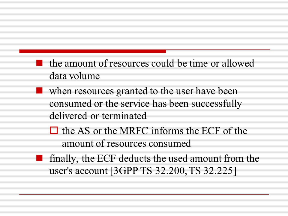 the amount of resources could be time or allowed data volume when resources granted to the user have been consumed or the service has been successfull