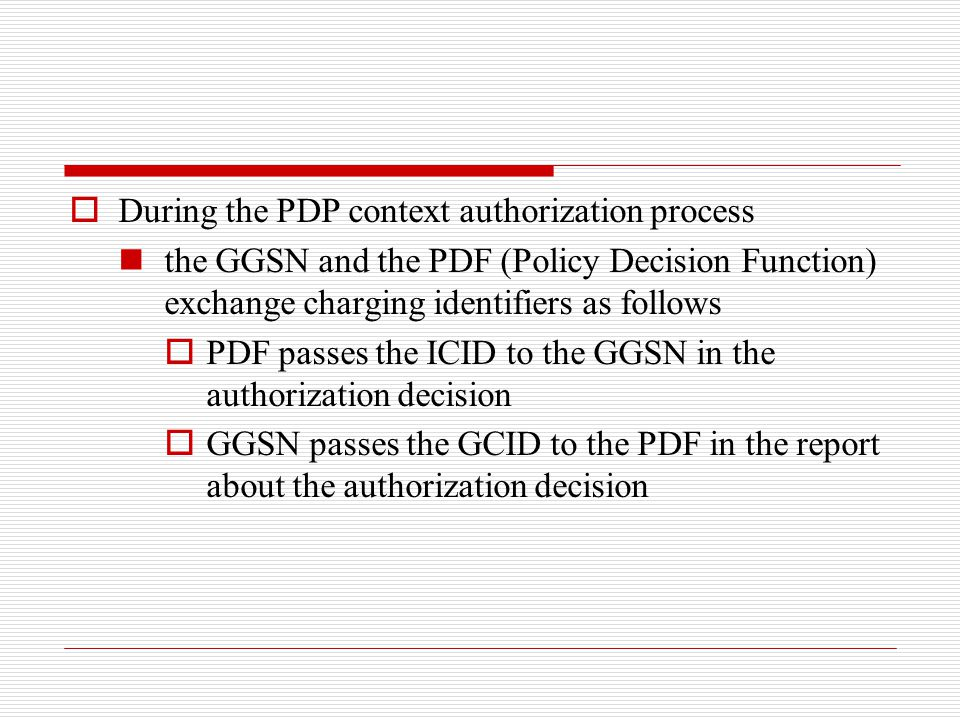  During the PDP context authorization process the GGSN and the PDF (Policy Decision Function) exchange charging identifiers as follows  PDF passes t