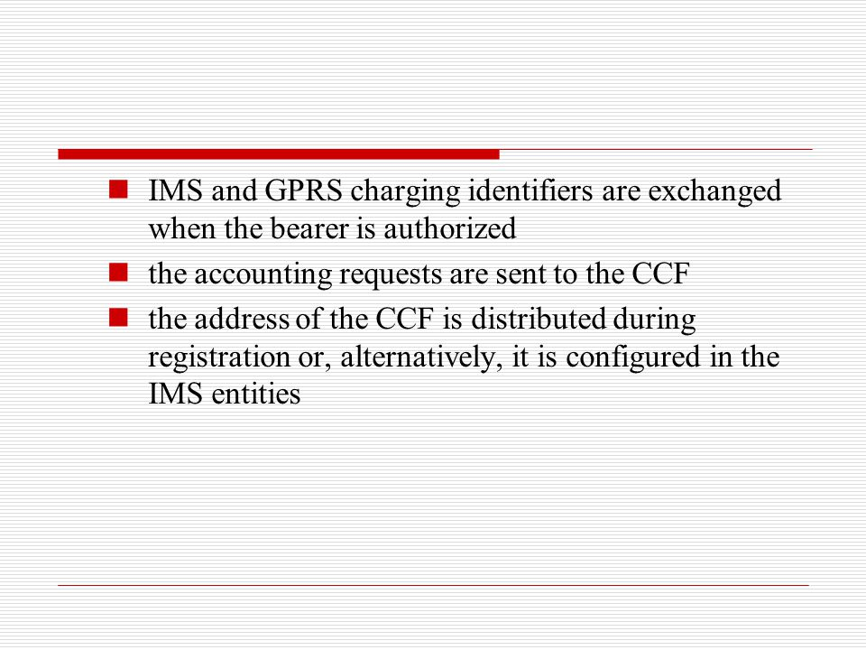 IMS and GPRS charging identifiers are exchanged when the bearer is authorized the accounting requests are sent to the CCF the address of the CCF is di