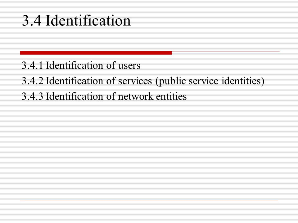 3.4 Identification 3.4.1 Identification of users 3.4.2 Identification of services (public service identities) 3.4.3 Identification of network entities