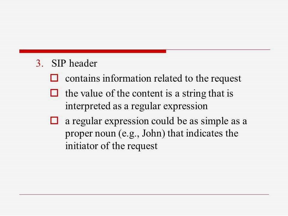 3.SIP header  contains information related to the request  the value of the content is a string that is interpreted as a regular expression  a regu