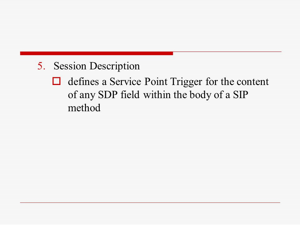 5.Session Description  defines a Service Point Trigger for the content of any SDP field within the body of a SIP method