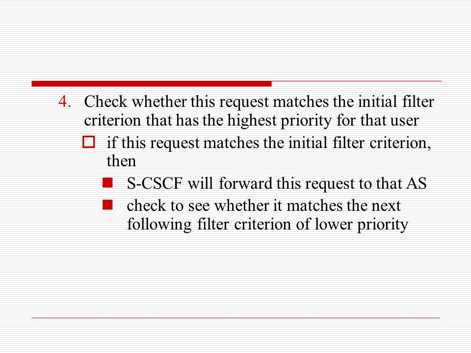 4.Check whether this request matches the initial filter criterion that has the highest priority for that user  if this request matches the initial fi