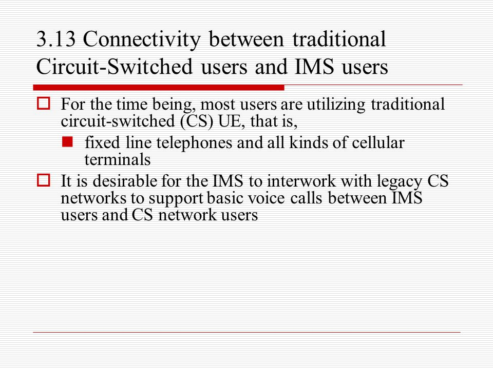 3.13 Connectivity between traditional Circuit-Switched users and IMS users  For the time being, most users are utilizing traditional circuit-switched