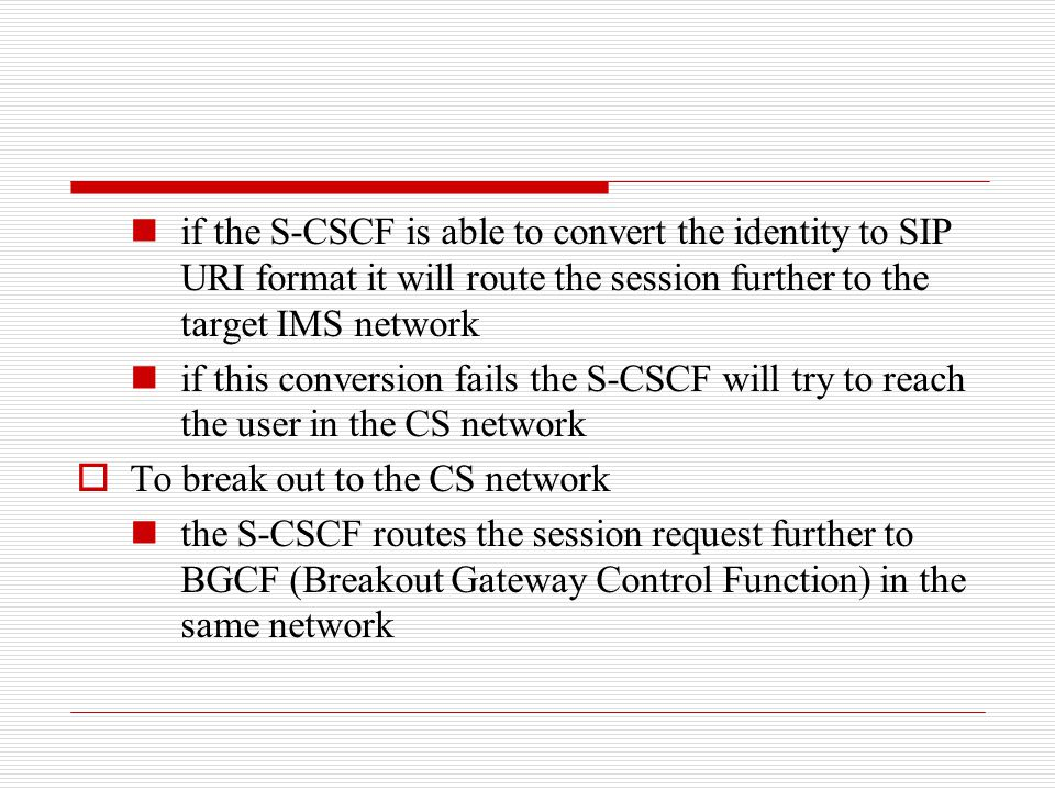 if the S-CSCF is able to convert the identity to SIP URI format it will route the session further to the target IMS network if this conversion fails t