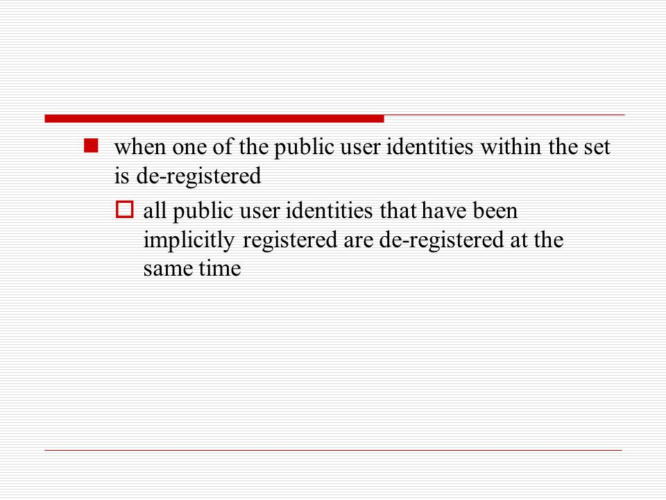 when one of the public user identities within the set is de-registered  all public user identities that have been implicitly registered are de-regist