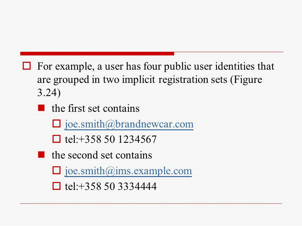  For example, a user has four public user identities that are grouped in two implicit registration sets (Figure 3.24) the first set contains  joe.sm