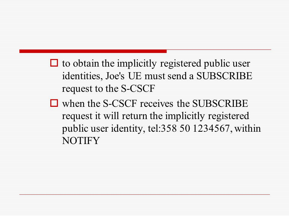  to obtain the implicitly registered public user identities, Joe's UE must send a SUBSCRIBE request to the S-CSCF  when the S-CSCF receives the SUBS