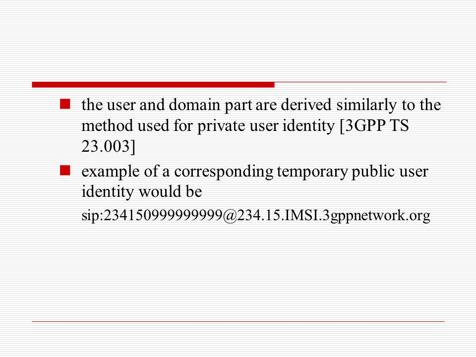 the user and domain part are derived similarly to the method used for private user identity [3GPP TS 23.003] example of a corresponding temporary publ