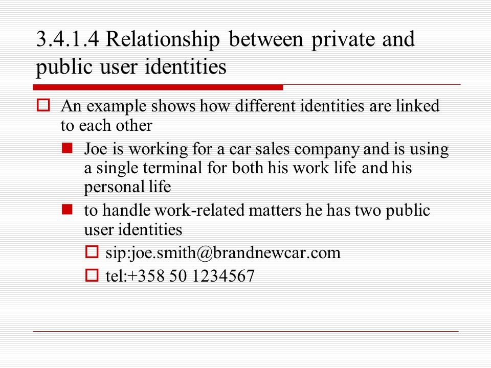 3.4.1.4 Relationship between private and public user identities  An example shows how different identities are linked to each other Joe is working fo