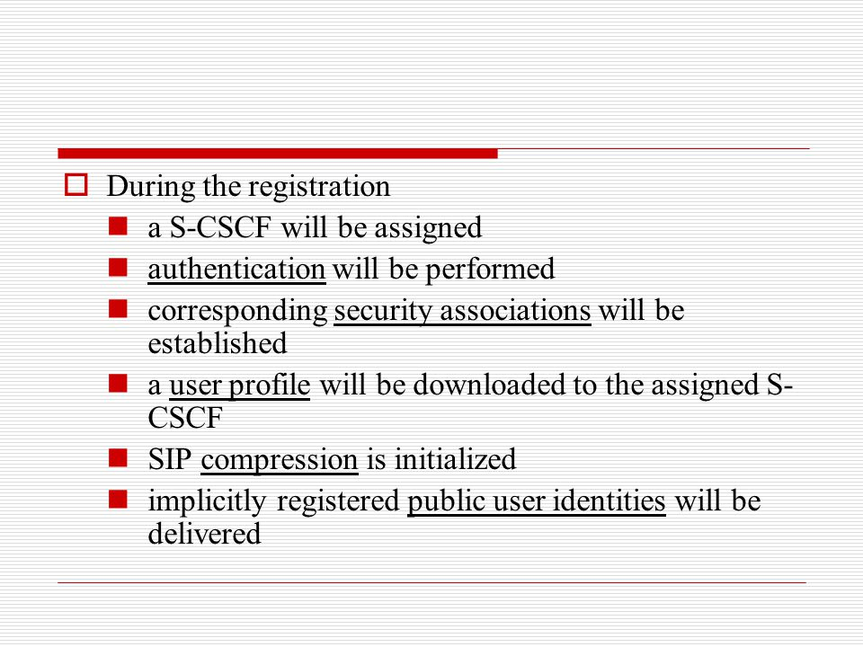  During the registration a S-CSCF will be assigned authentication will be performed corresponding security associations will be established a user pr