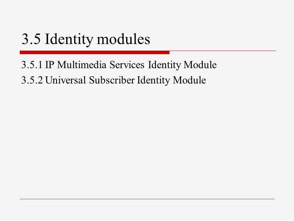 3.5 Identity modules 3.5.1 IP Multimedia Services Identity Module 3.5.2 Universal Subscriber Identity Module