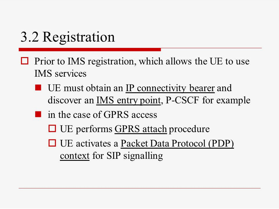 3.2 Registration  Prior to IMS registration, which allows the UE to use IMS services UE must obtain an IP connectivity bearer and discover an IMS ent