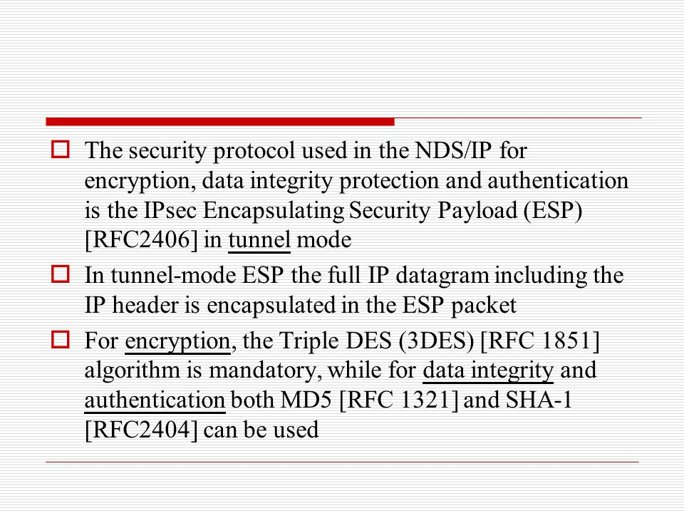  The security protocol used in the NDS/IP for encryption, data integrity protection and authentication is the IPsec Encapsulating Security Payload (E