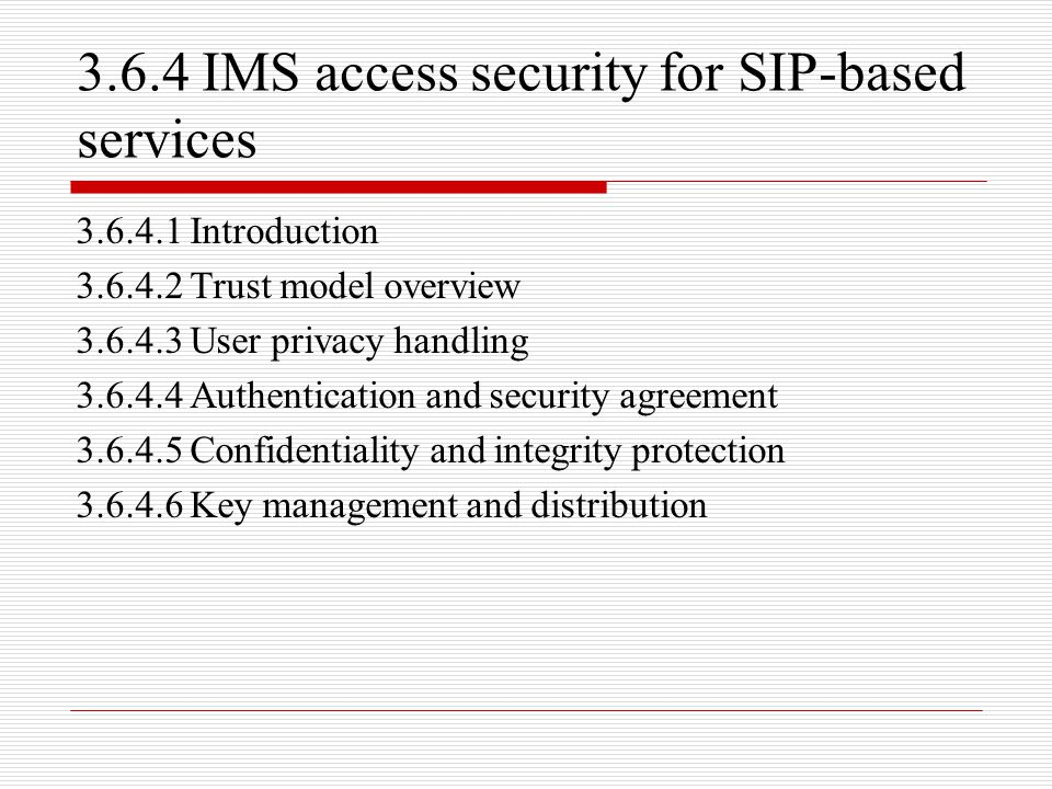 3.6.4 IMS access security for SIP-based services 3.6.4.1 Introduction 3.6.4.2 Trust model overview 3.6.4.3 User privacy handling 3.6.4.4 Authenticatio