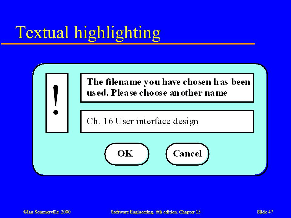 ©Ian Sommerville 2000 Software Engineering, 6th edition. Chapter 15Slide 47 Textual highlighting
