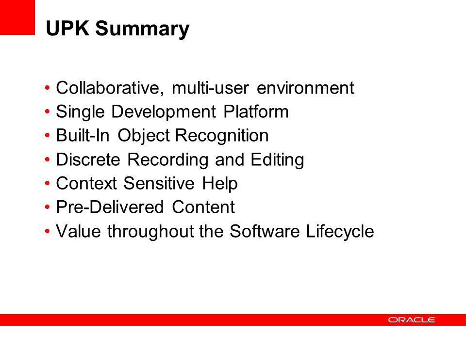 UPK Summary Collaborative, multi-user environment Single Development Platform Built-In Object Recognition Discrete Recording and Editing Context Sensi