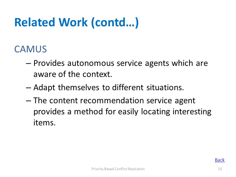 Priority Based Conflict Resolution13 Related Work (contd…) CAMUS – Provides autonomous service agents which are aware of the context.