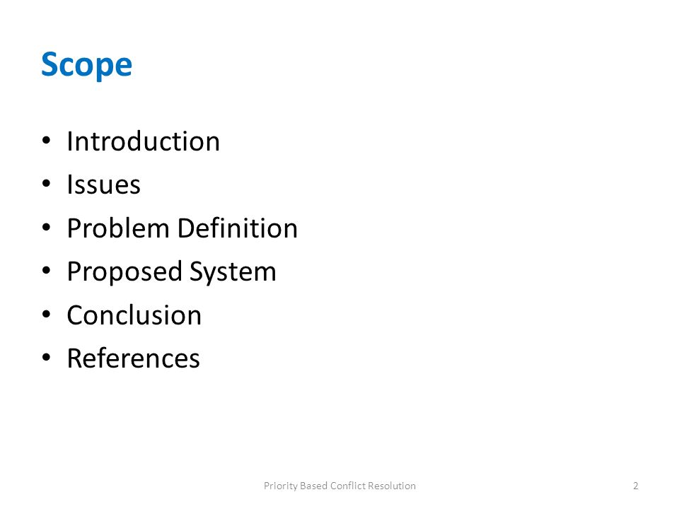 Scope Introduction Issues Problem Definition Proposed System Conclusion References 2Priority Based Conflict Resolution