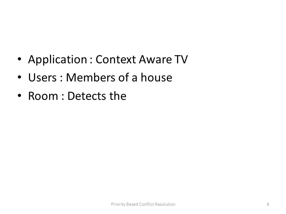 Application : Context Aware TV Users : Members of a house Room : Detects the Priority Based Conflict Resolution4