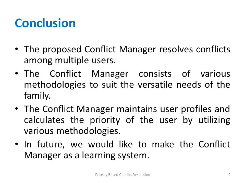 Conclusion The proposed Conflict Manager resolves conflicts among multiple users. The Conflict Manager consists of various methodologies to suit the v