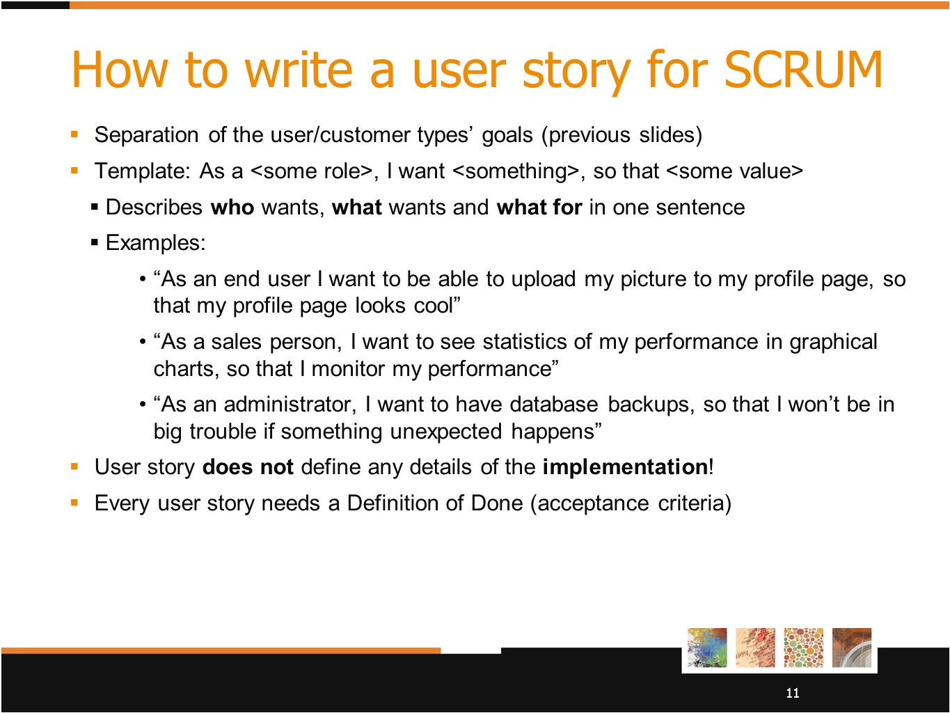 11 How to write a user story for SCRUM  Separation of the user/customer types' goals (previous slides)  Template: As a, I want, so that  Describes